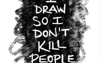 I draw so I don't kill people.